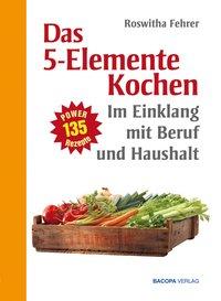 Fünf Elemente Kochen im Einklang mit Beruf und Haushalt