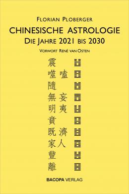 Chinesische Astrologie. Die Jahre 2021 bis 2030