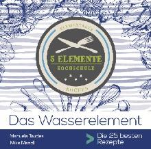 Das Wasserelement. 5 Elemente Kochschule